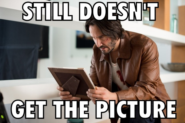 John Wick 27 meme get the picture (WTF Watch the Film Saint Pauly)