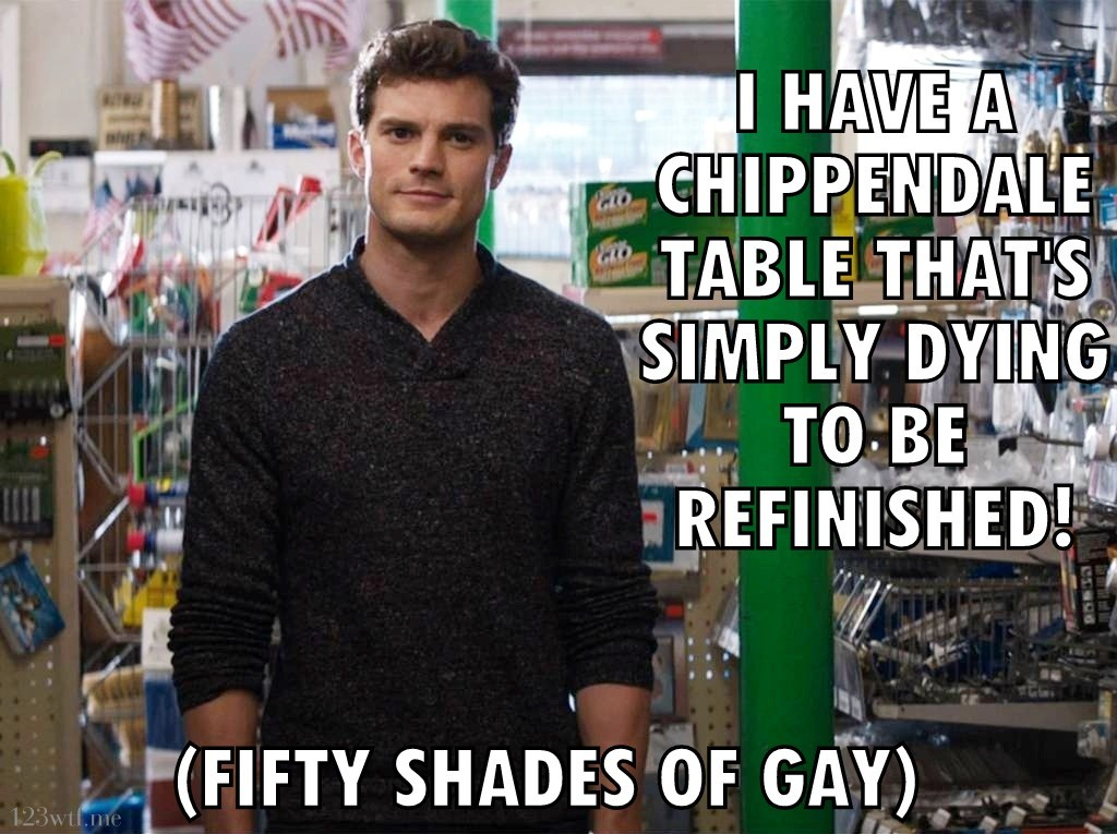 Fifty Shades of Grey 31 meme chippendale (WTF Watch the Film Saint Pauly)