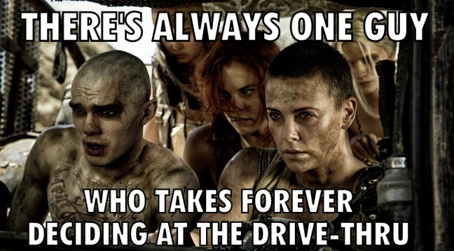 Mad Max Fury Road 46 Meme one guy drive thru (WTF Watch The Film Saint Pauly)
