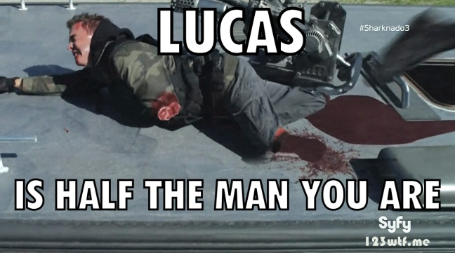 Sharknado 3 21 meme Lucas is half the man you are (WTF Watch The Film Saint Pauly)