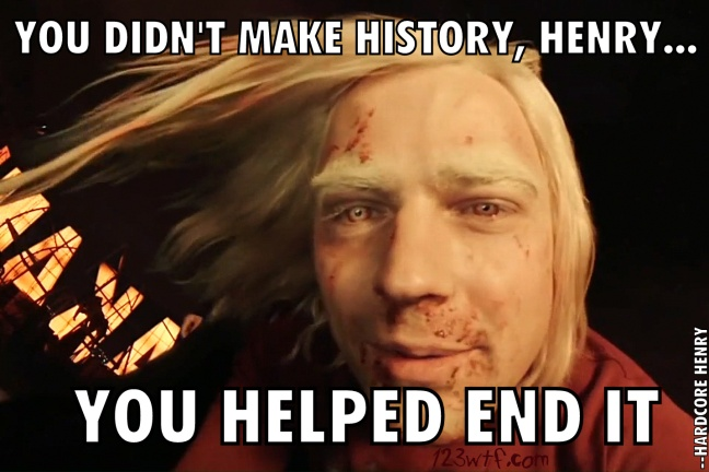 Hardcore Henry 52 Wtfdts You didn't make history WTF Watch The Film Saint Pauly
