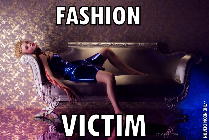 Neon Demon 52 meme fashion victim (WTF Watch The Film Saint Pauly)