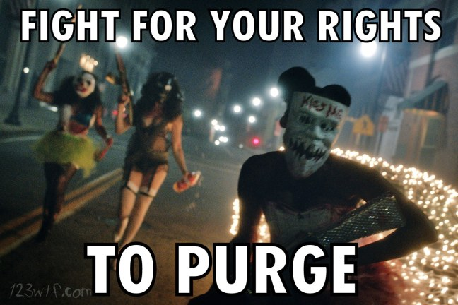 Purge Election Year 37 meme Fight for your rights to purge 123wtf Watch The Film Saint Pauly