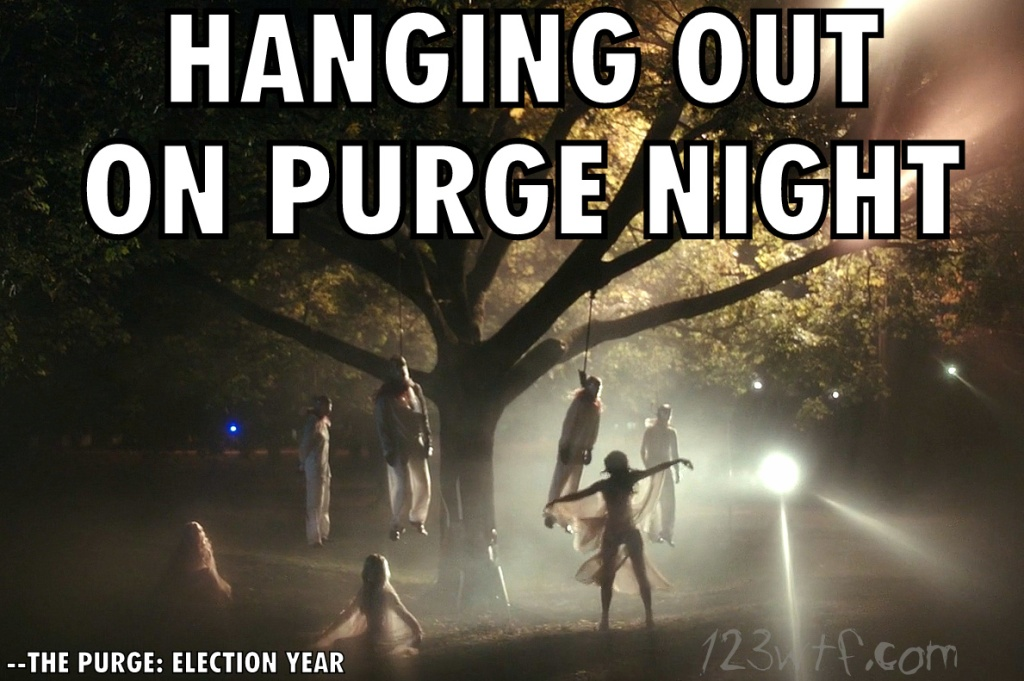 Purge Election Year 39 meme Hanging out on Purge night 123wtf Watch The Film Saint Pauly