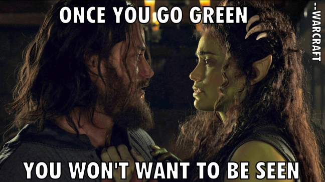 Warcraft 43 meme Once you go green you won't wat to be seen WTF Watch The Film Saint Pauly