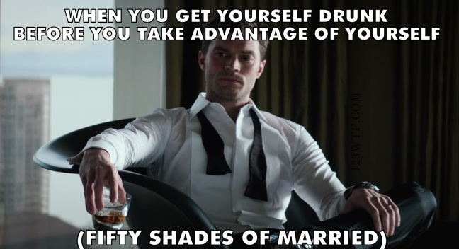 Fifty Shades Freed 18 Meme When you get yourself drunk Watch The Film 123wtf Saint Pauly