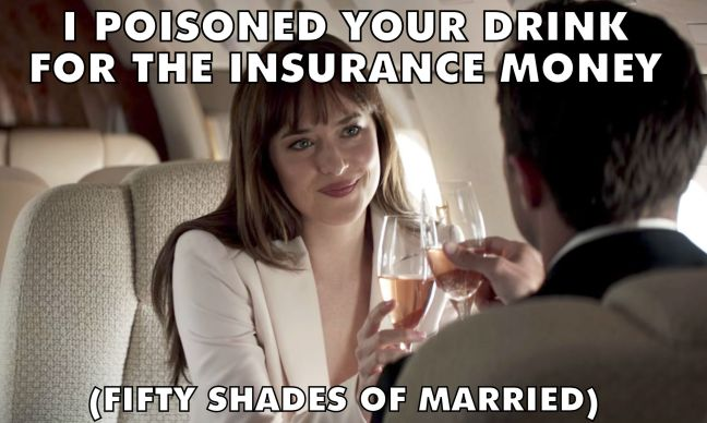 Fifty Shades Freed 34 Meme I poisoned your drink for the insurance money Watch The Film 123wtf Saint Pauly
